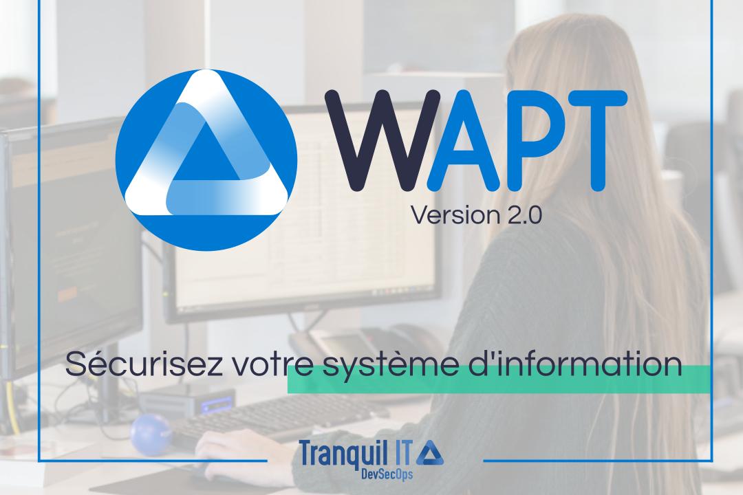 WAPT 2.0 : Sécurisez votre système d'information