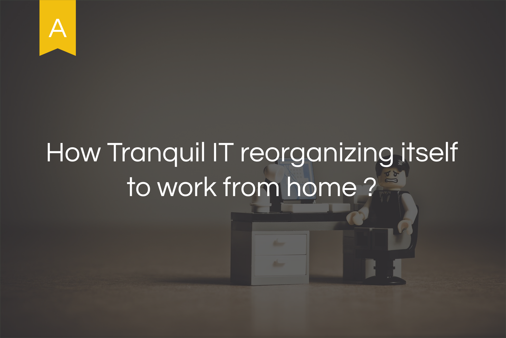 How is Tranquil IT reorganizing itself to work from home?