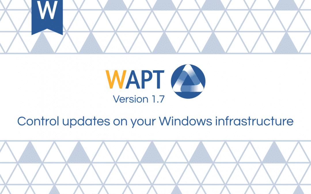 Release of WAPT 1.7: Manage Windows updates!