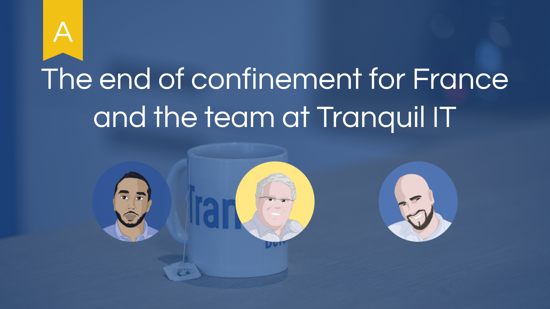The end of confinement for France and the team at Tranquil IT