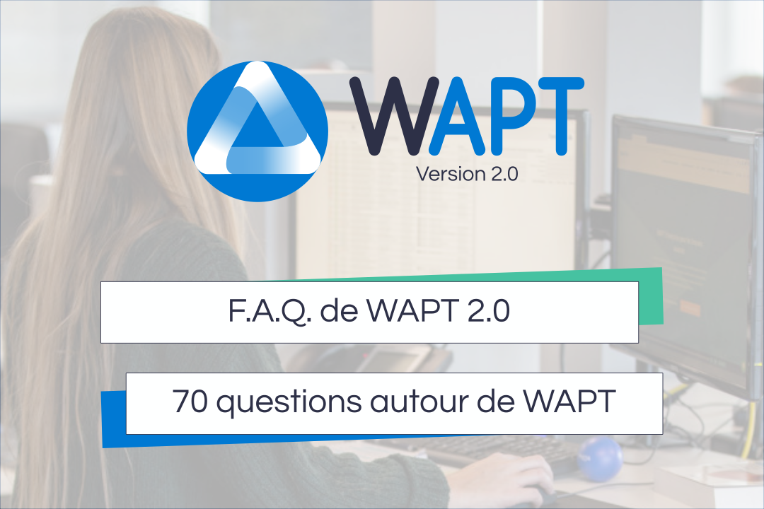 F.A.Q de WAPT 2.0 : 70 questions autour de WAPT