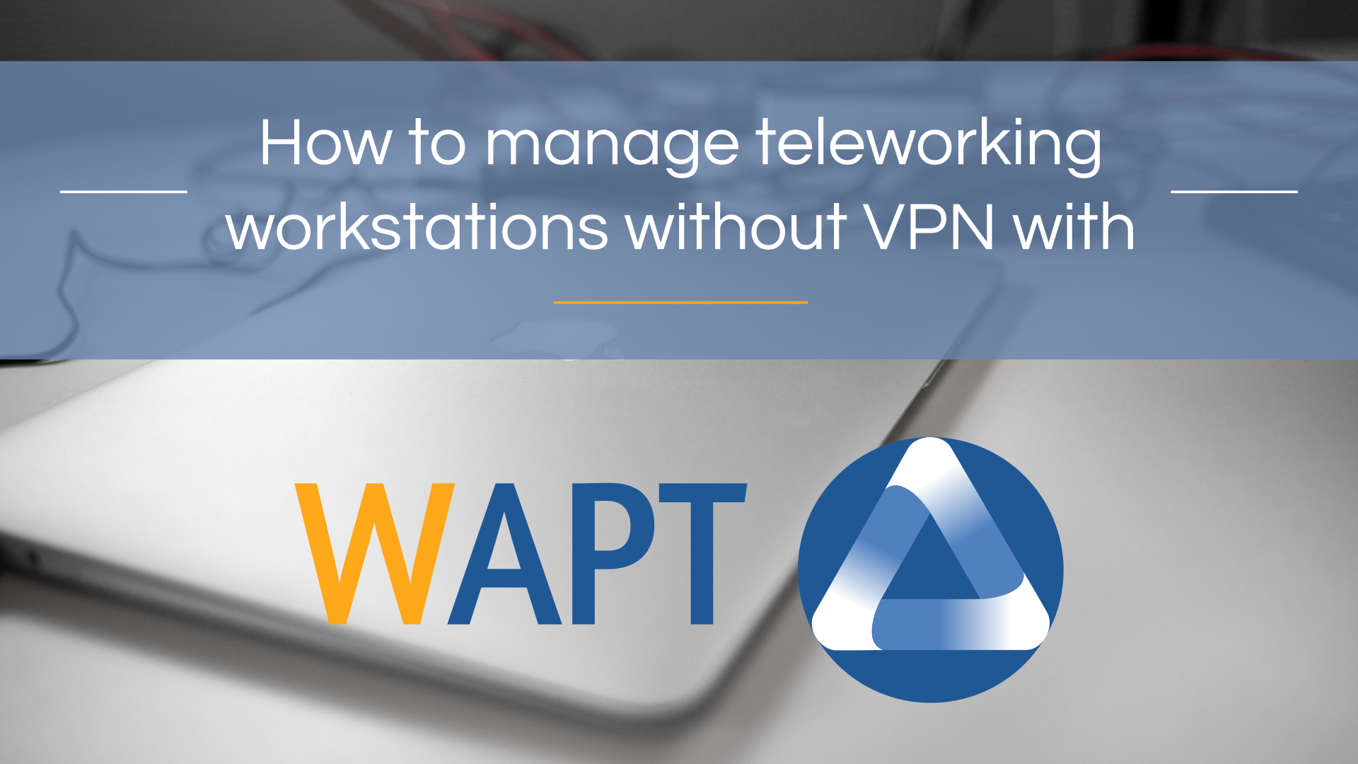 How to manage teleworking workstations without VPN with WAPT?
