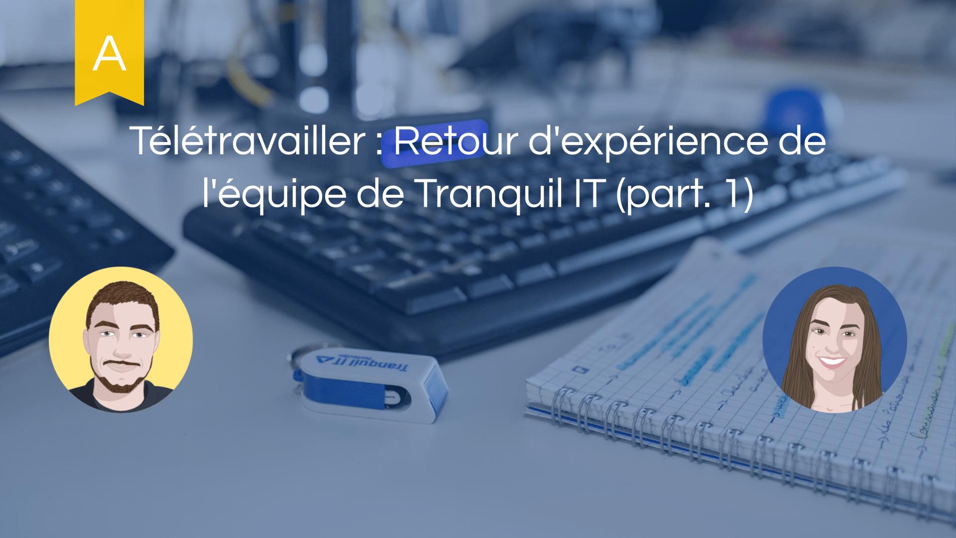 Télétravailler : Retour d'expérience de l'équipe de Tranquil IT (part. 1)