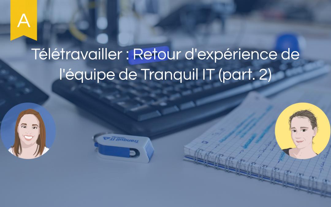 Télétravailler : Retour d'expérience de l'équipe de Tranquil IT (part. 2)