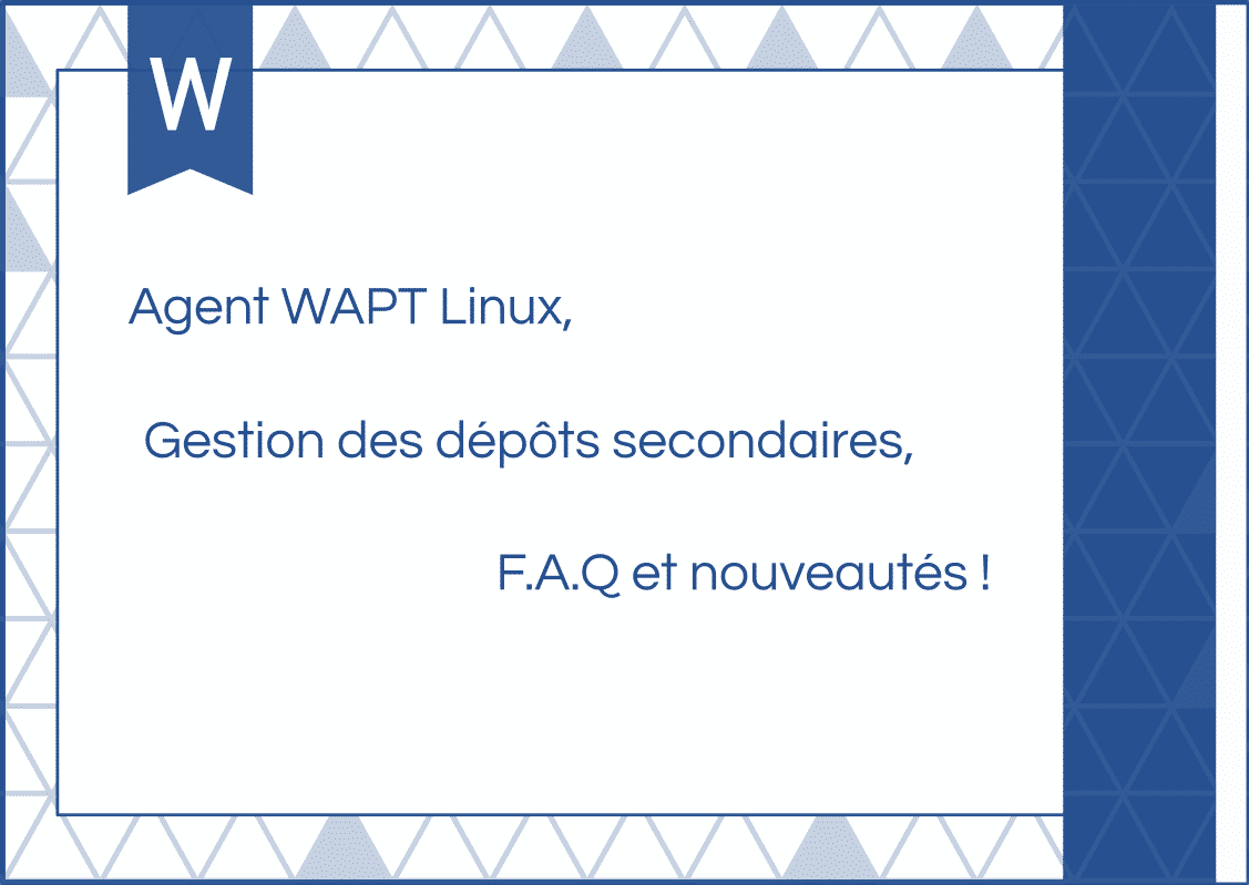 Agent Linux, gestion des dépôts secondaires, F.A.Q et nouveautés !