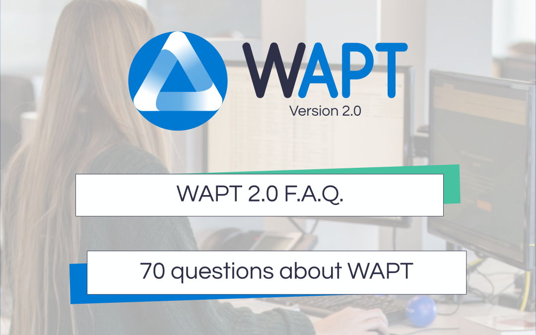 WAPT 2.0 F.A.Q. : 70 questions about WAPT